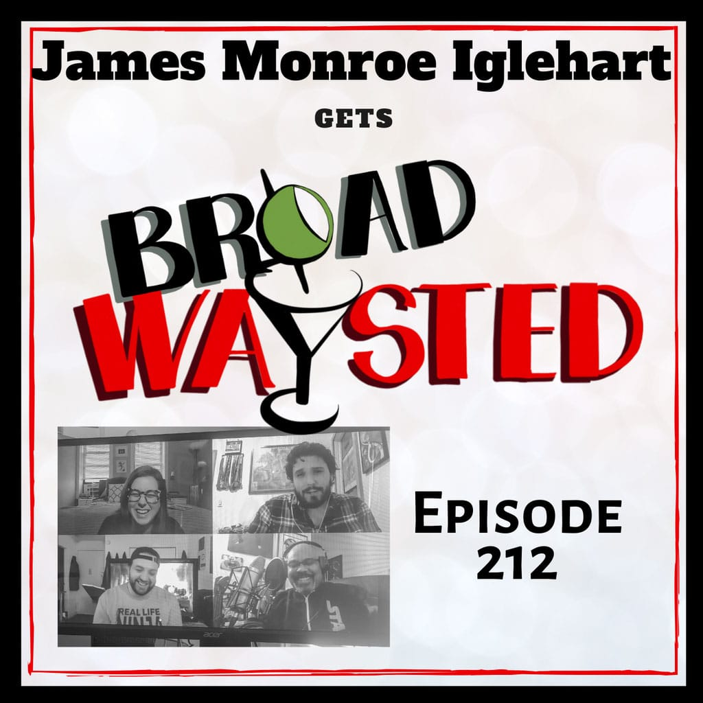 Broadwaysted - Episode 212: James Monroe Iglehart gets Broadwaysted, Part 2!
