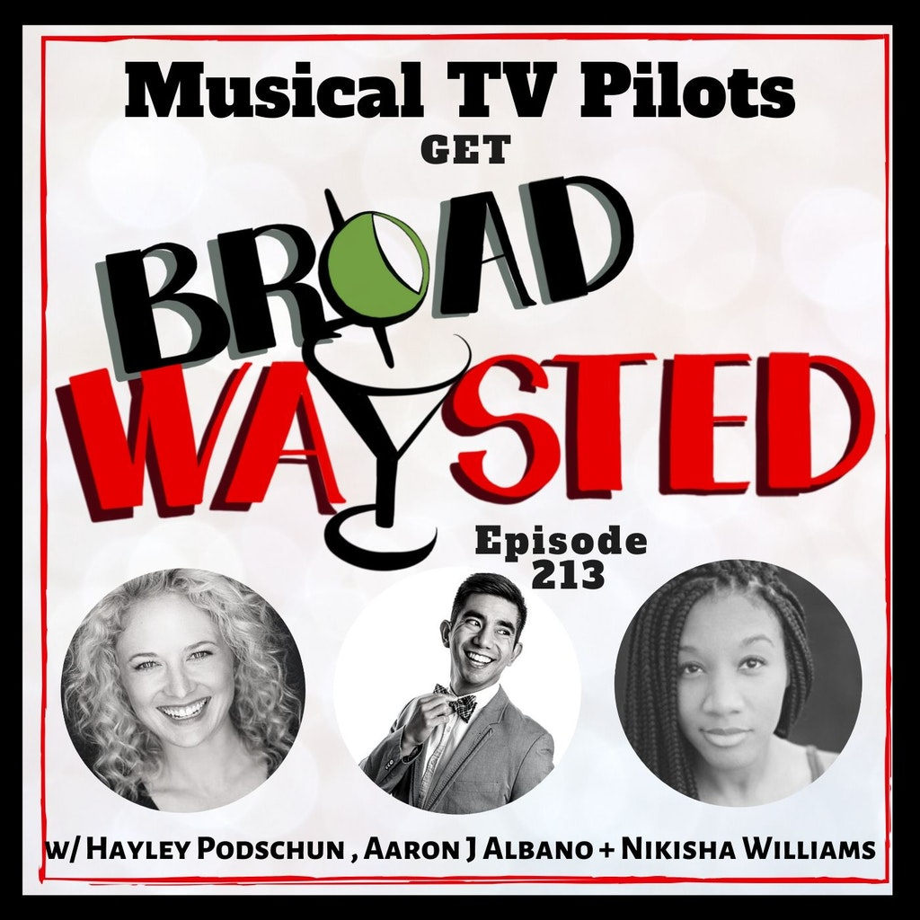 Broadwaysted - Episode 213: Musical TV Pilots get Broadwaysted!