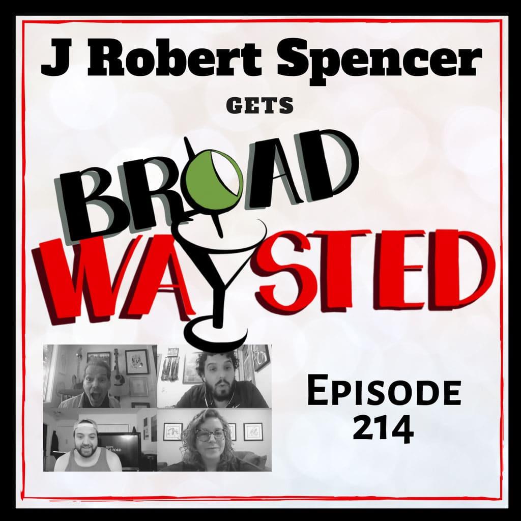 Broadwaysted - Episode 214: J Robert Spencer gets Broadwaysted!