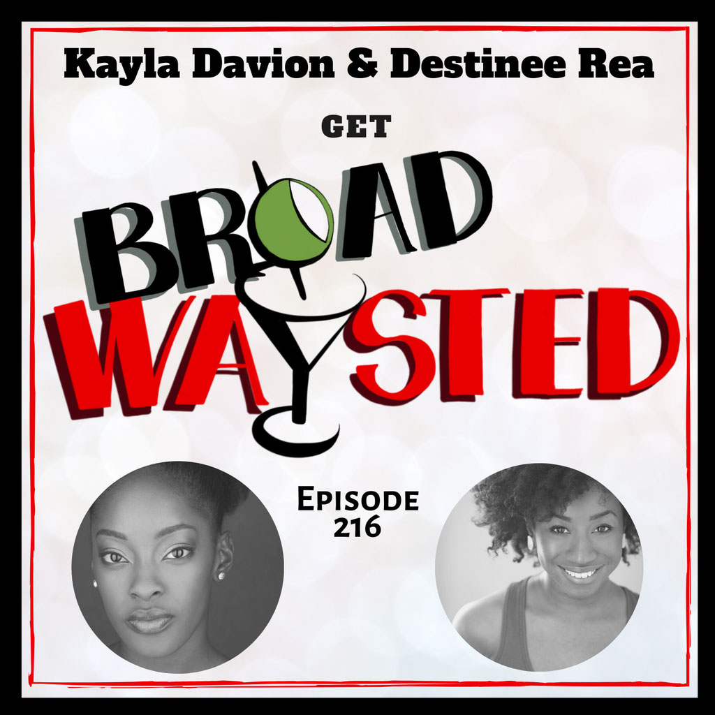 Broadwaysted - Episode 216: Kayla Davion and Destinee Rea get Broadwaysted!