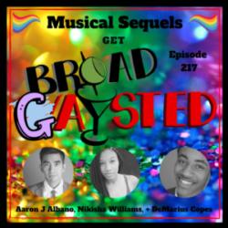 Broadwaysted - Episode 217: Musical Sequels get BroadGAYsted!