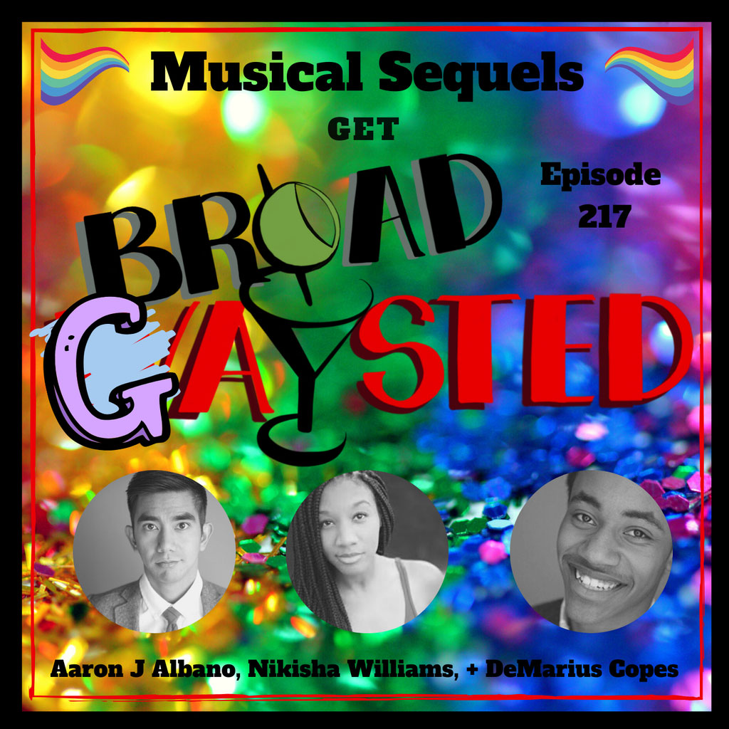 Broadwaysted - Episode 217: Musical Sequels get BroadGAYsted!