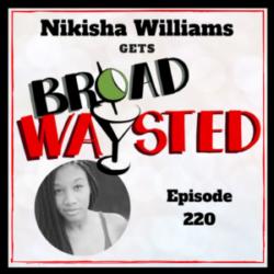 Broadwaysted - Episode 220: Nikisha Williams gets Broadwaysted!