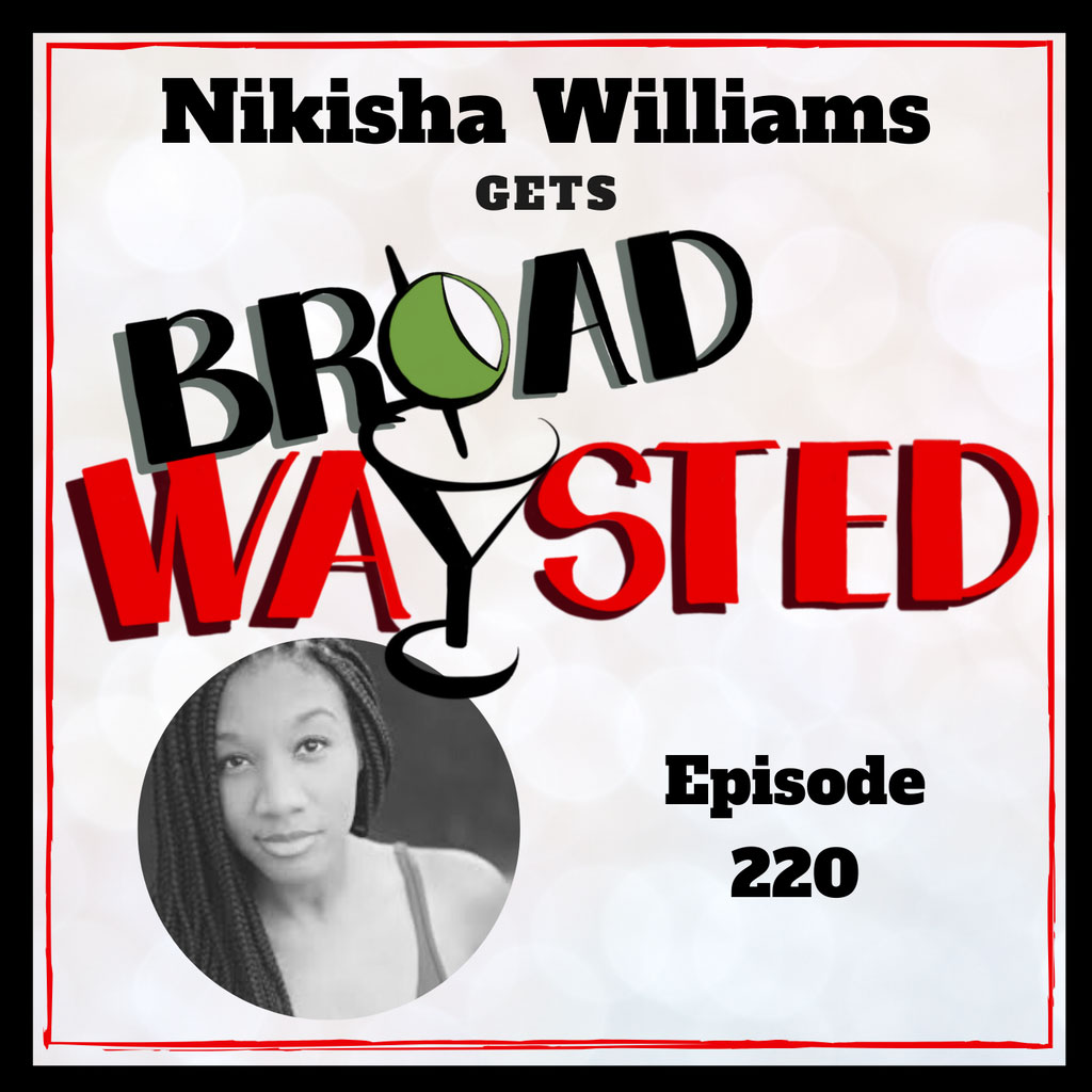 Broadwaysted - Episode 220: Nikisha Williams gets Broadwaysted!