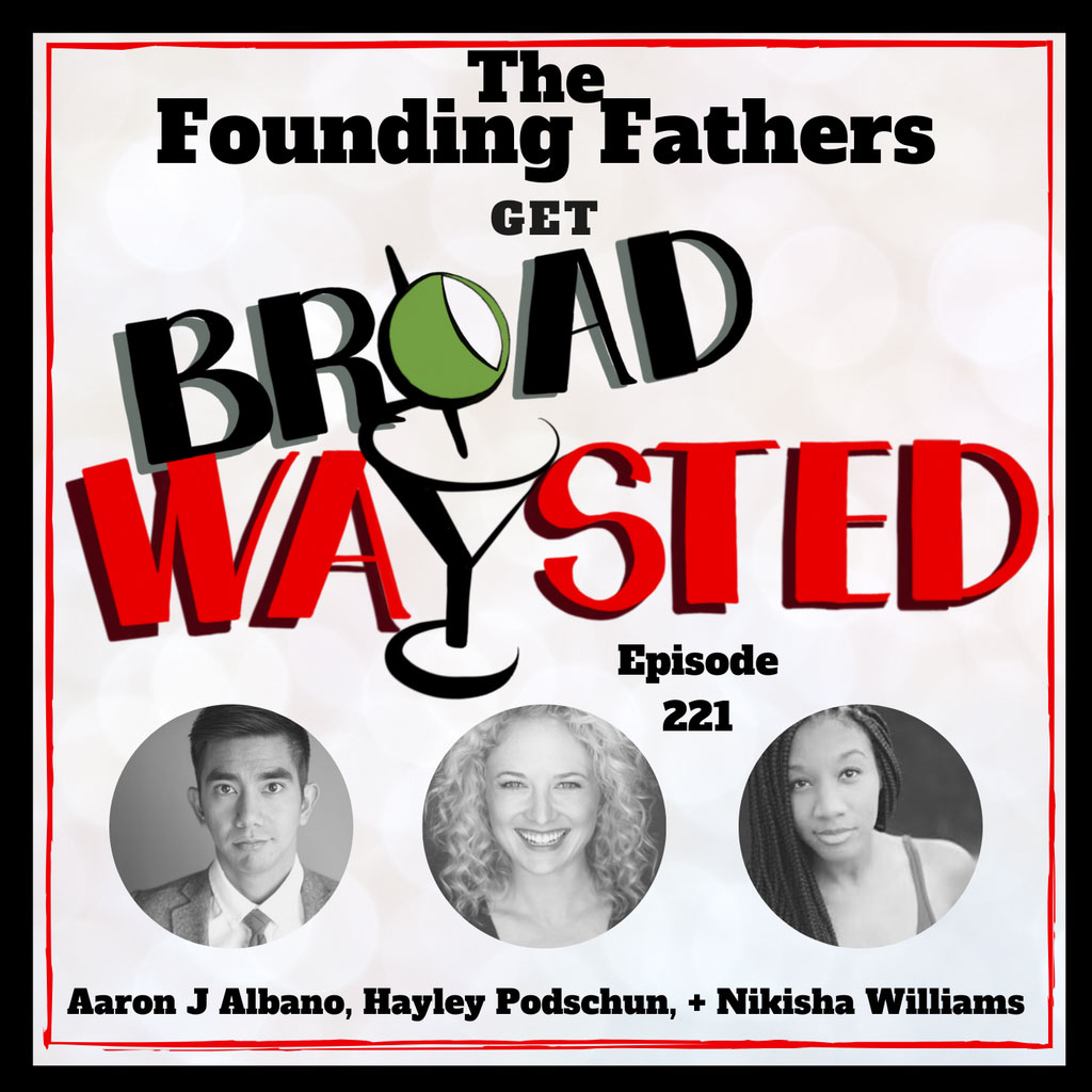 Broadwaysted - Episode 221: The Founding Fathers gets Broadwaysted!