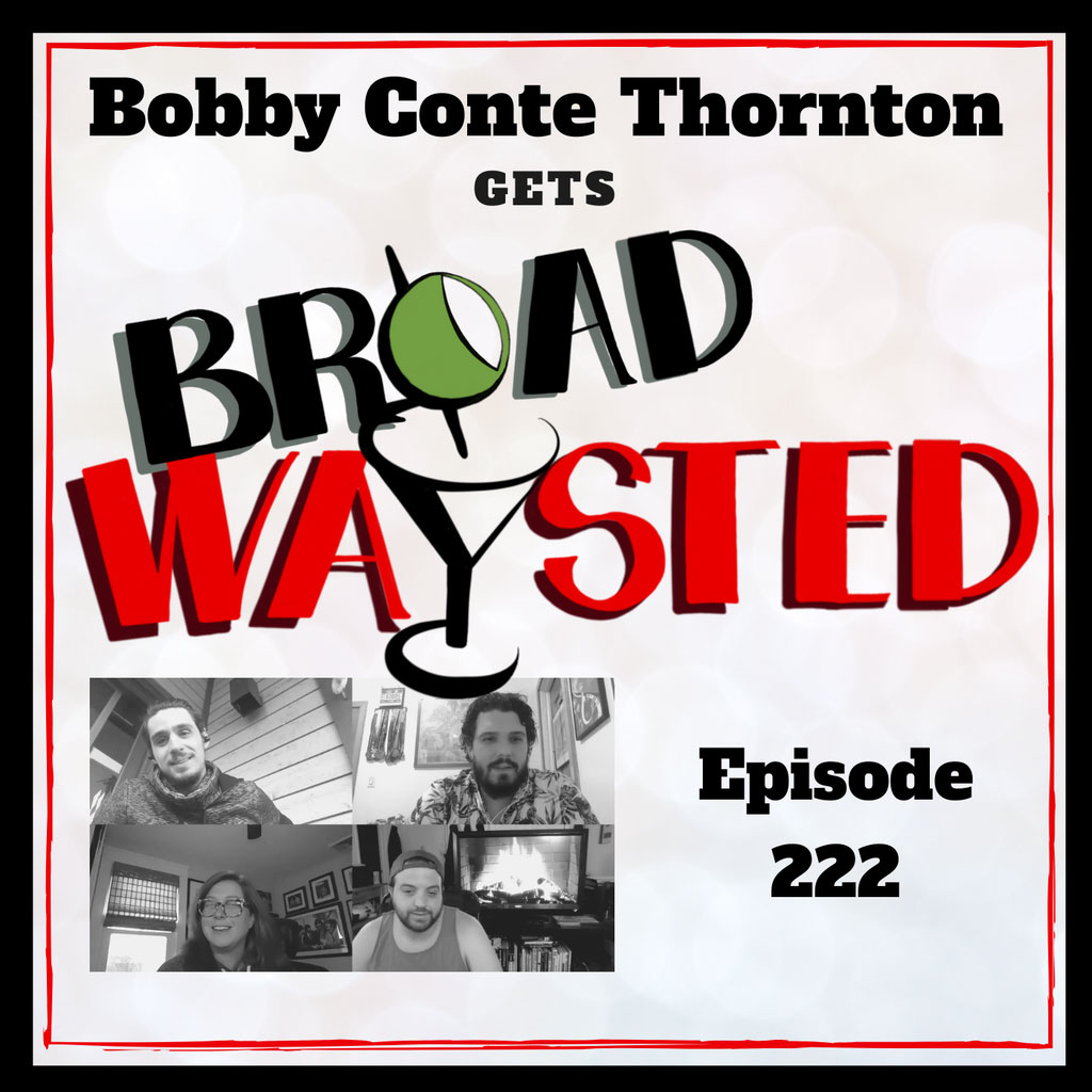 Broadwaysted - Episode 222: Bobby Conte Thornton gets Broadwaysted!