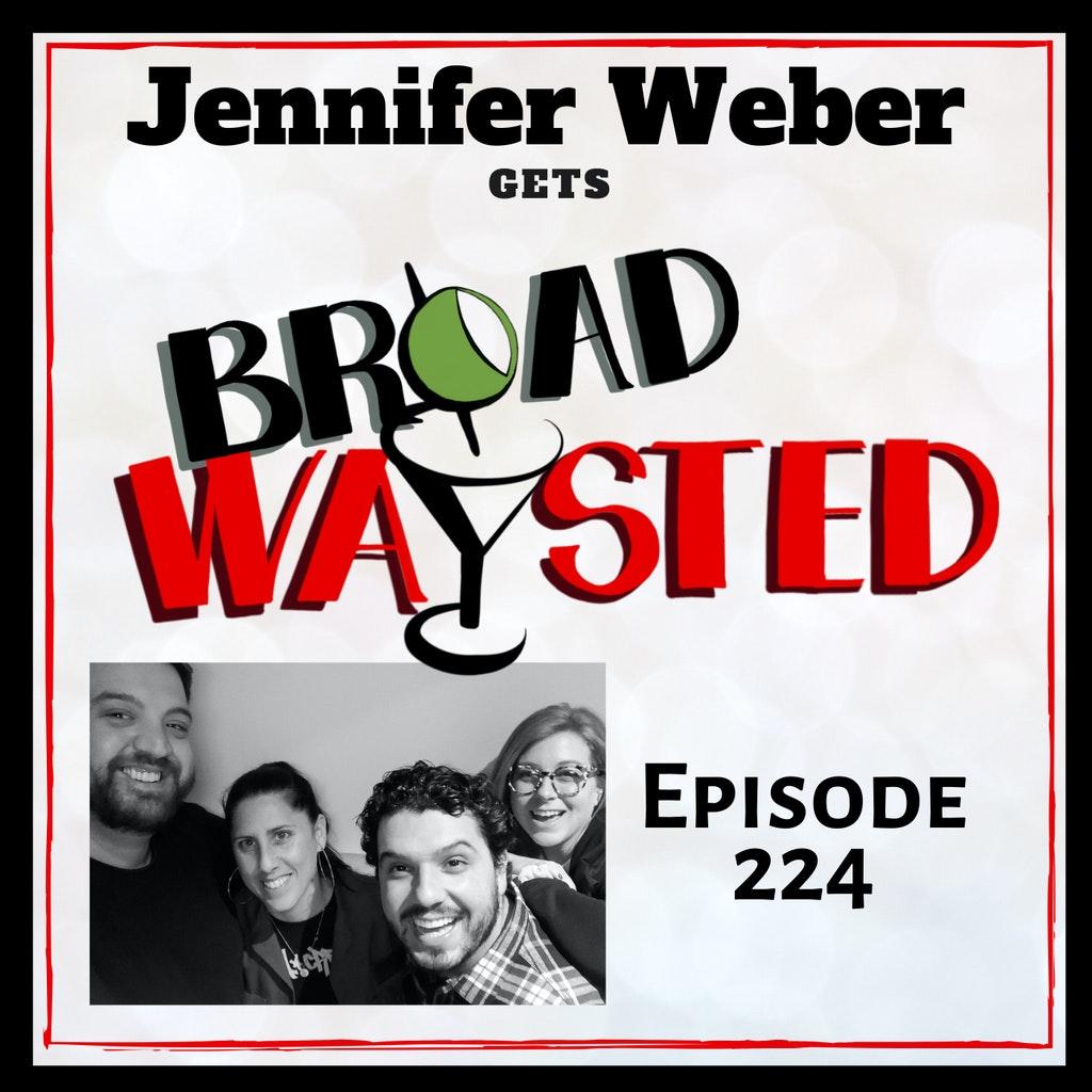 Broadwaysted - Episode 224: Jennifer Weber gets Broadwaysted!