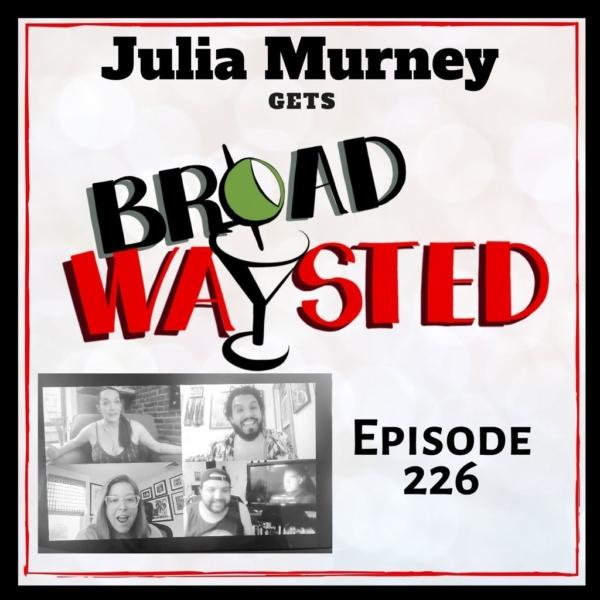 Broadwaysted - Episode 226: Julia Murney gets Broadwaysted!