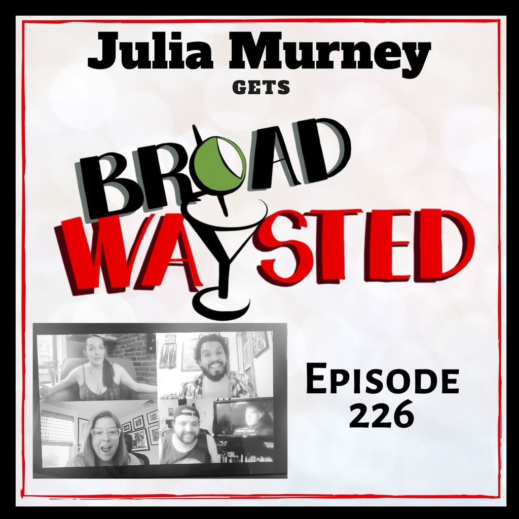 Broadwaysted - Episode 226: Julia Murney gets Broadwaysted!