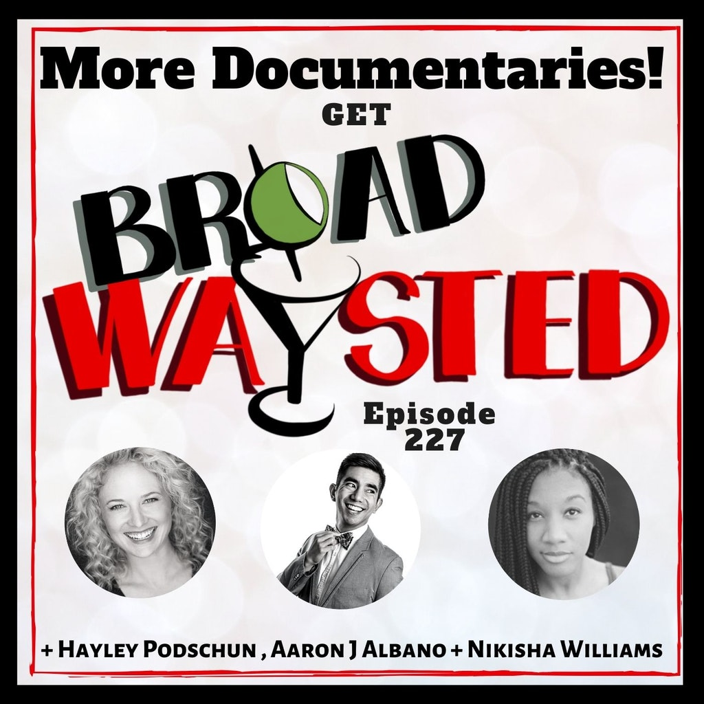 Broadwaysted - Episode 227: More Documentaries get Broadwaysted!