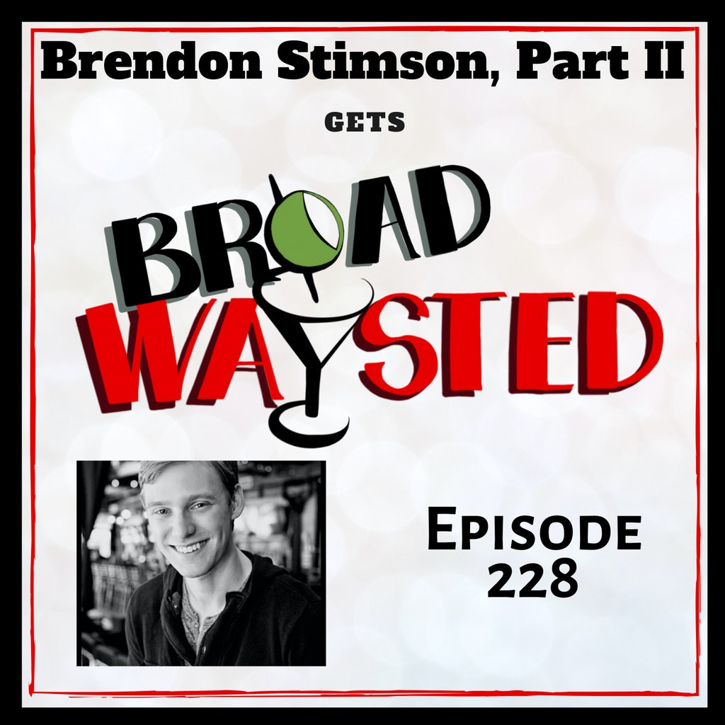 Broadwaysted - Episode 228: Brendon Stimson gets Broadwaysted, Part 2!