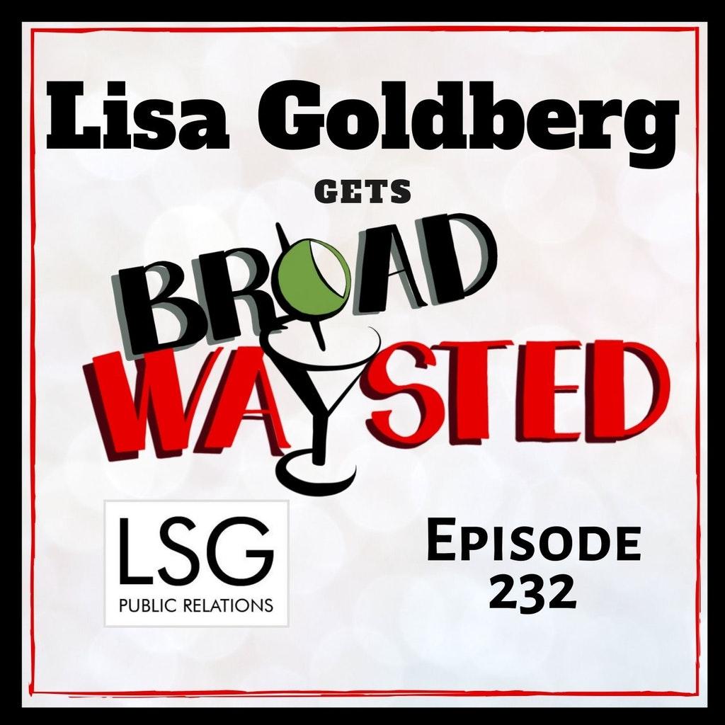 Broadwaysted - Episode 232: Lisa Goldberg gets Broadwaysted!