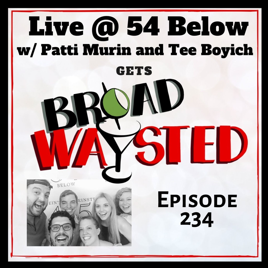 Broadwaysted - Episode 234: Patti Murin and Tee Boyich (LIVE) get Broadwaysted!