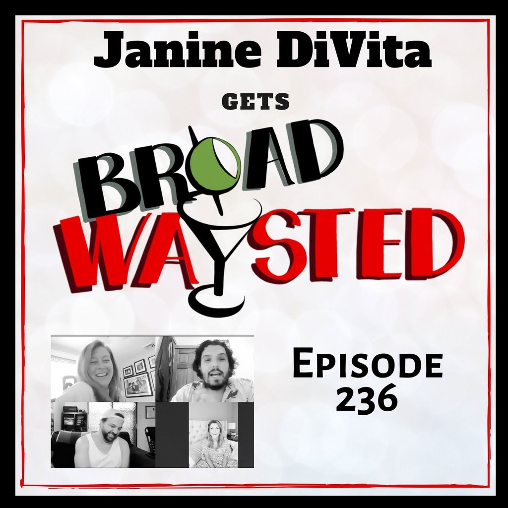 Broadwaysted - Episode 236: Janine DiVita gets Broadwaysted!
