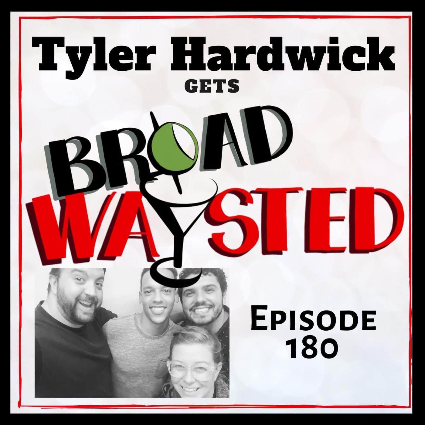 Broadwaysted Episode 180 Tyler Hardwick