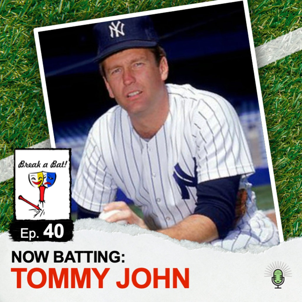 Break A Bat! - #40 - Now Batting: Tommy John
