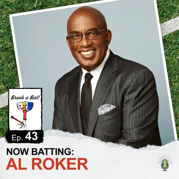 Break A Bat! - #43 - Now Batting: Al Roker