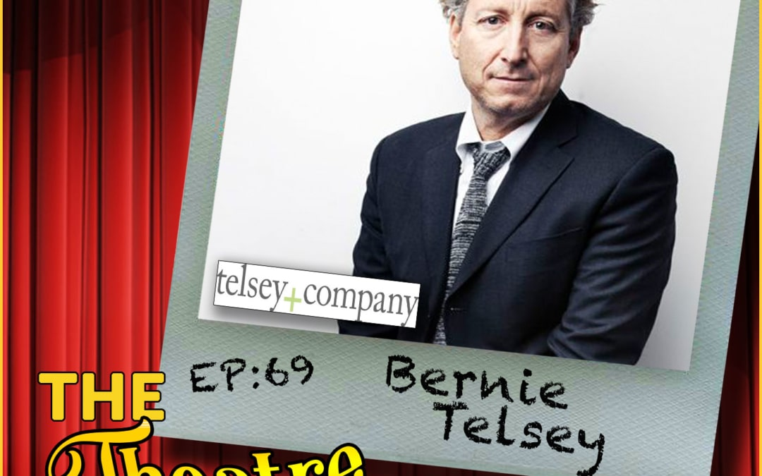 Ep69 – Bernie Telsey, one of this generation's biggest and best casting directors