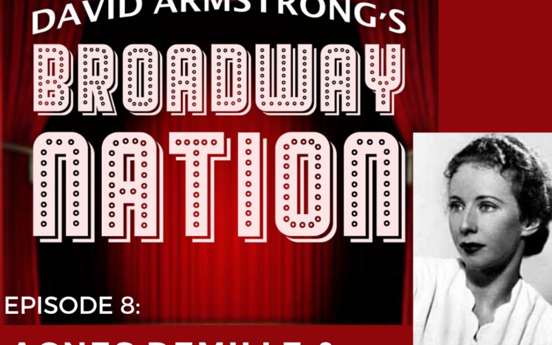 Episode 8: Agnes DeMille & The Women That Invented Broadway