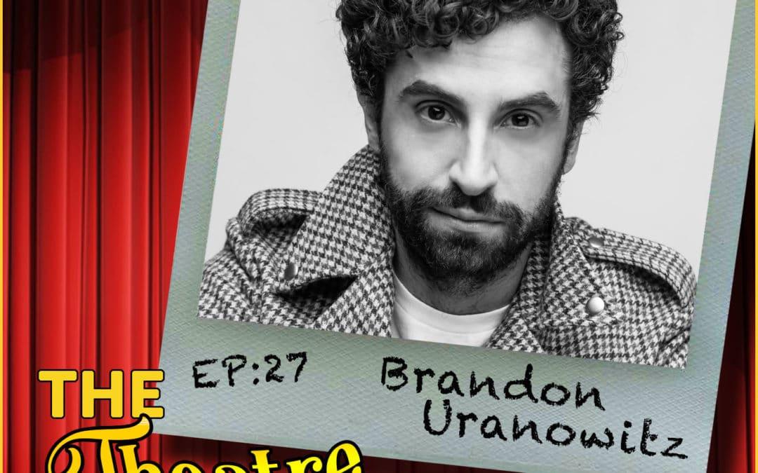 Ep27 – Brandon Uranowitz