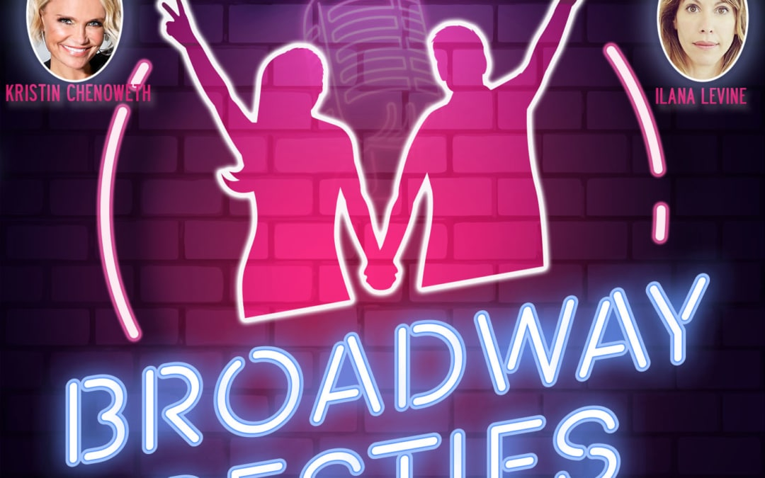 Broadway Besties with Kristin Chenoweth & Ilana Levine