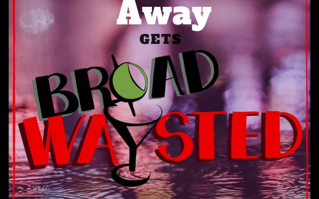 Part 3: Broadwaysted Away, A Radio Play