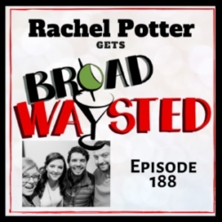 Broadwaysted Episode 188: Rachel Potter gets Broadwaysted!