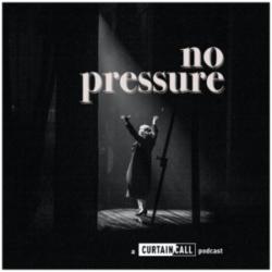 Curtain Call - No Pressure Podcast