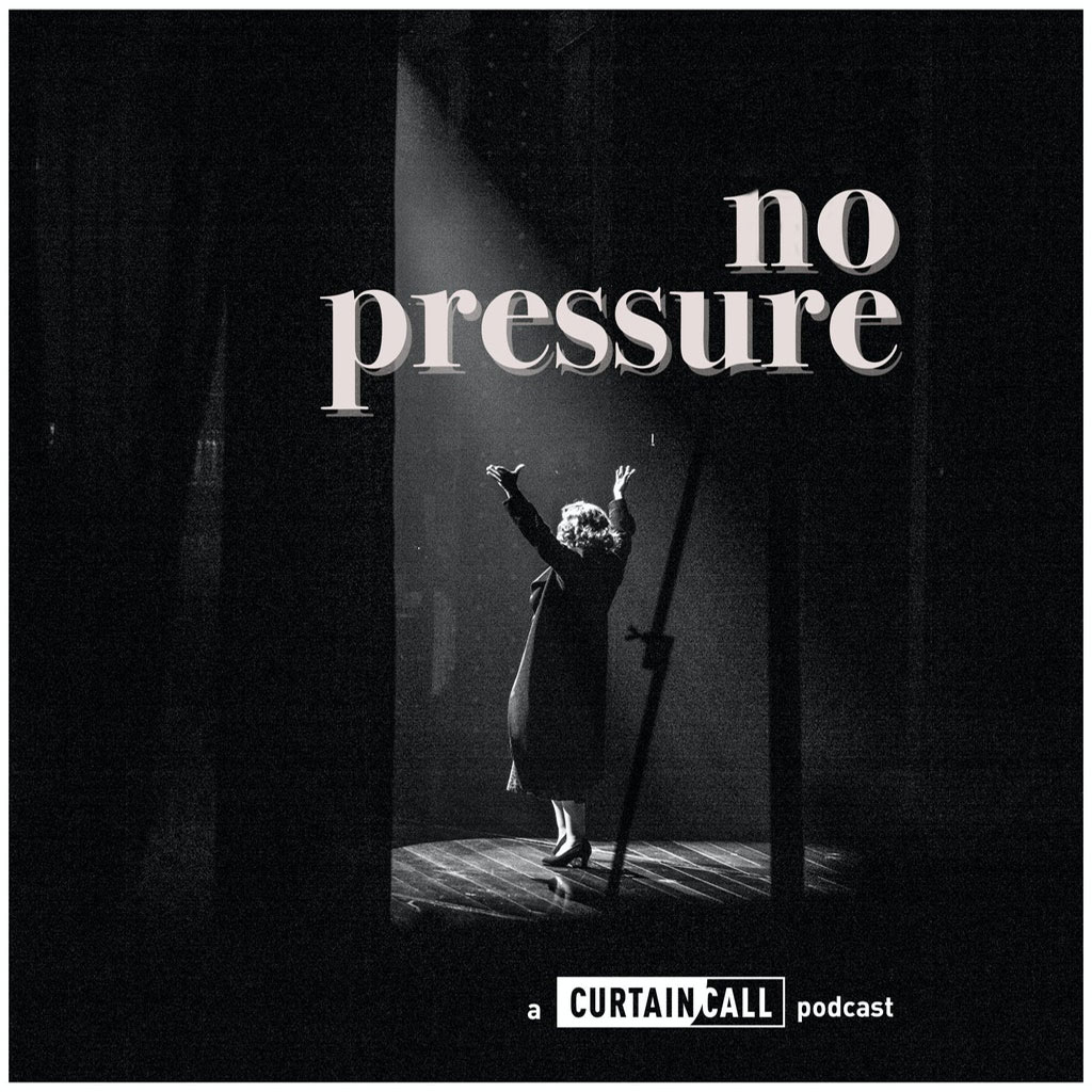 Curtain Call - No Pressure Podcast