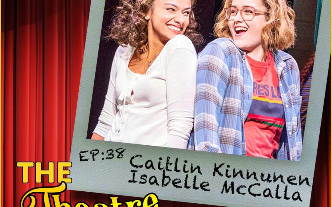 Ep38 – Caitlin Kinnunen & Isabelle McCalla