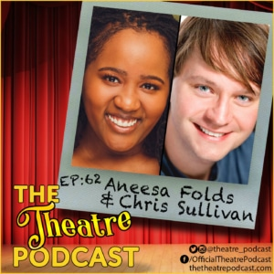 The Theatre Podcast Episode 62 - Chris Sullivan (Shockwave) & Aneesa Folds (Young Nees) from Freestyle Love Supreme