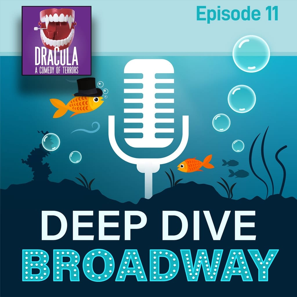 Deep Dive Broadway - #11 - Dracula, A Comedy of Terrors (Live: BPN Town Hall)