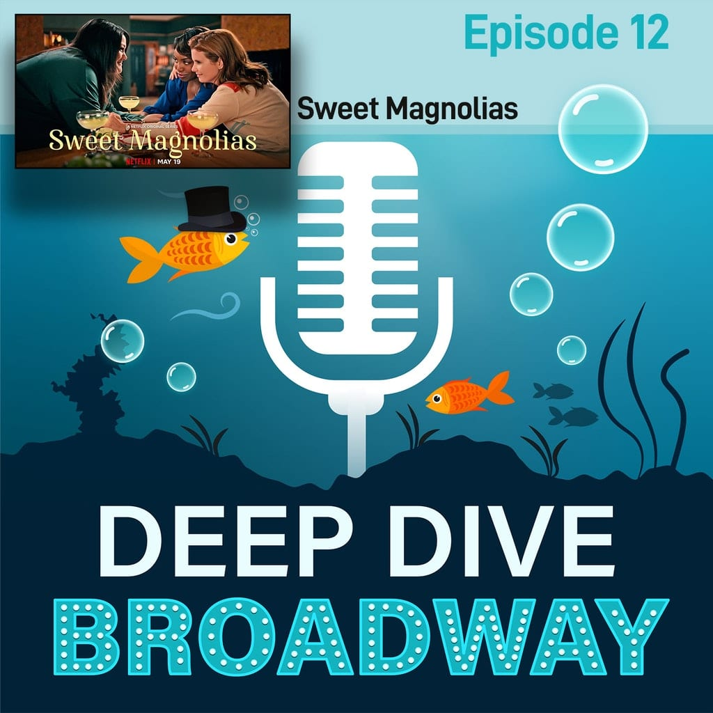 Deep Dive Broadway - #12 - Sweet Magnolias (Netflix Original) with Dan Paulson, Norman Buckley & Sherryl Anderson