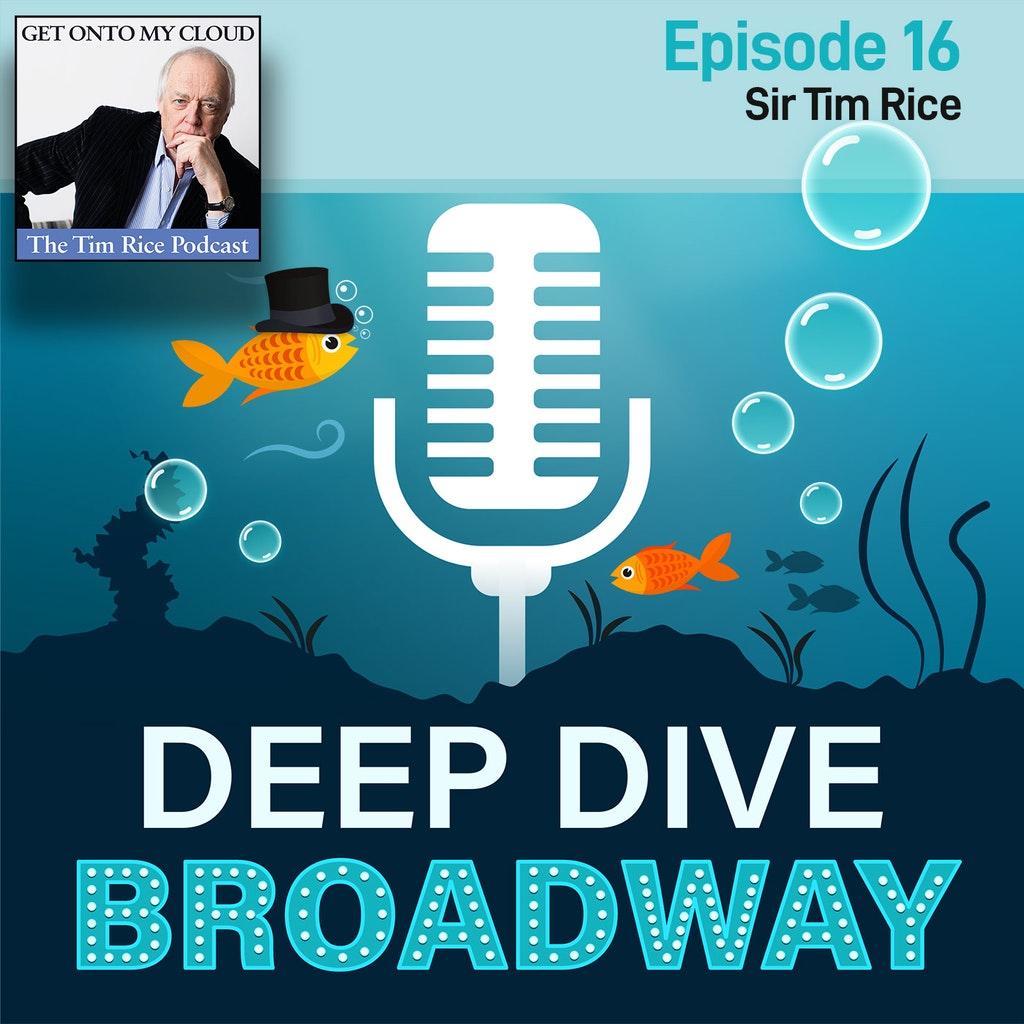 Deep Dive Broadway #16 - Sir Tim Rice, EGOT winner & lyricist