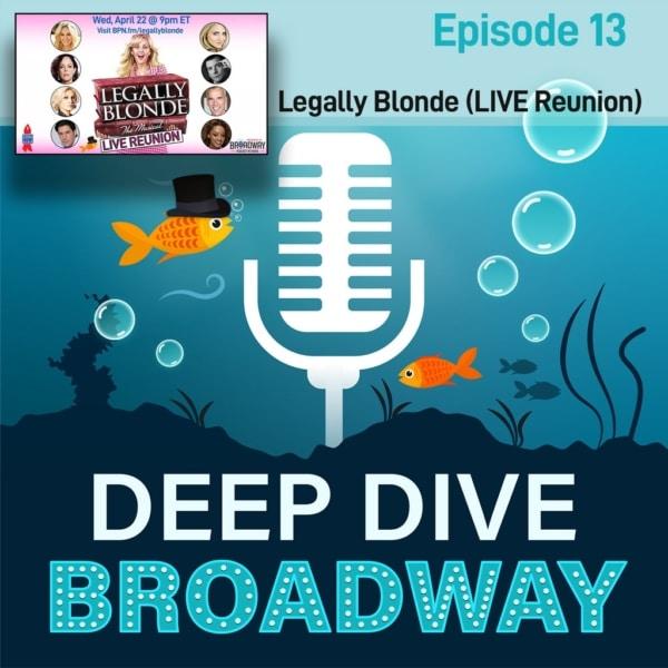 Deep Dive Broadway - #13 - Legally Blonde cast reunion (Live: BPN Town Hall)