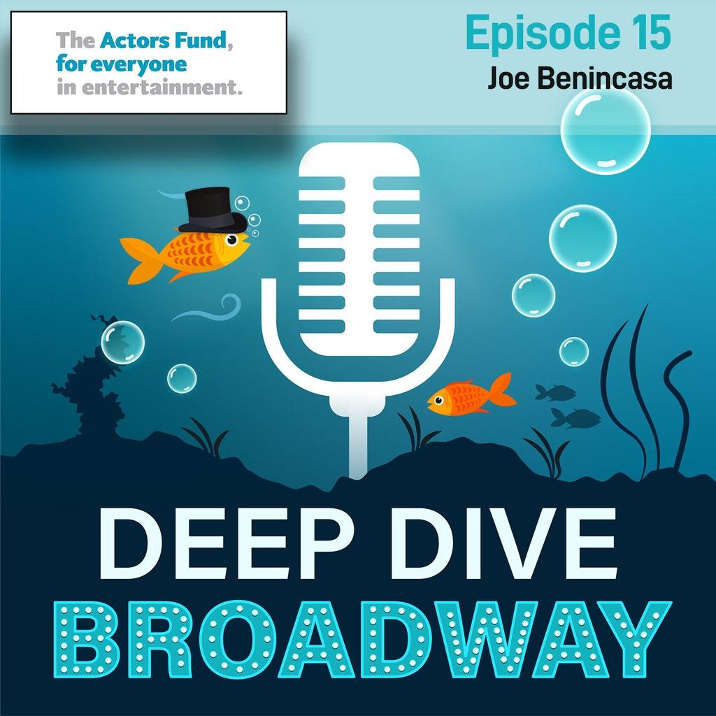 Deep Dive Broadway #15 Joe Benincasa The Actor's Fund