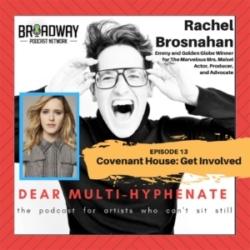 Dear Multi Hyphenate #13 - Rachel Brosnahan: Covenant House: Get Involved