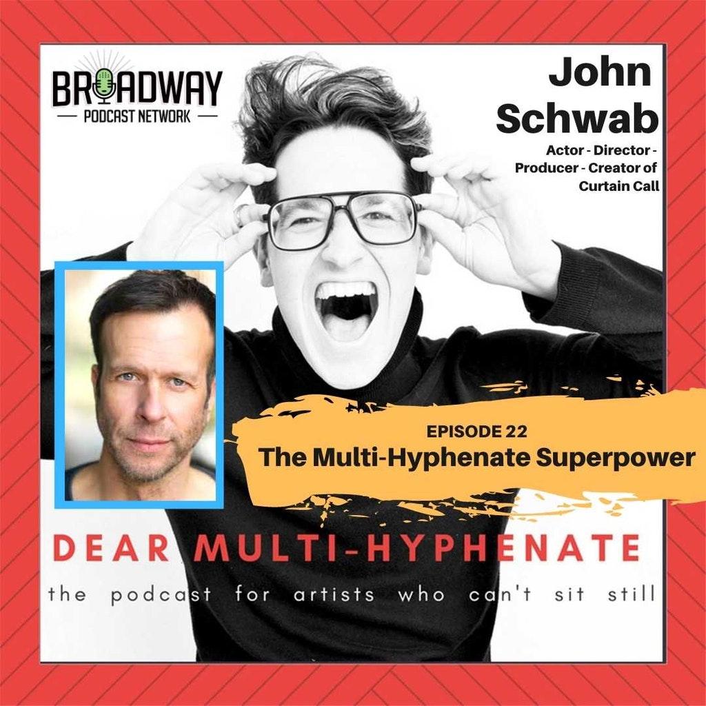 Dear Multihyphenate - #22 - John Schwab: The Multi-Hyphenate Superpower