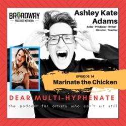 Dear Multihyphenate - #14 - Ashley Kate Adams: Marinate the Chicken