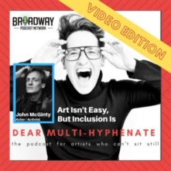Dear Multihyphenate - #15 - John McGinty: Art Isn't Easy, But Inclusion Is