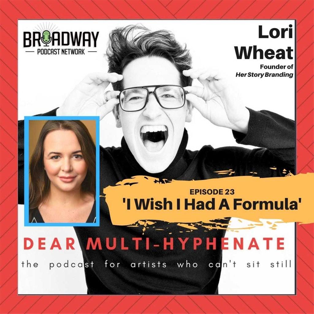 Dear Multihyphenate - #23 - Lori Wheat: I Wish I Had A Formula