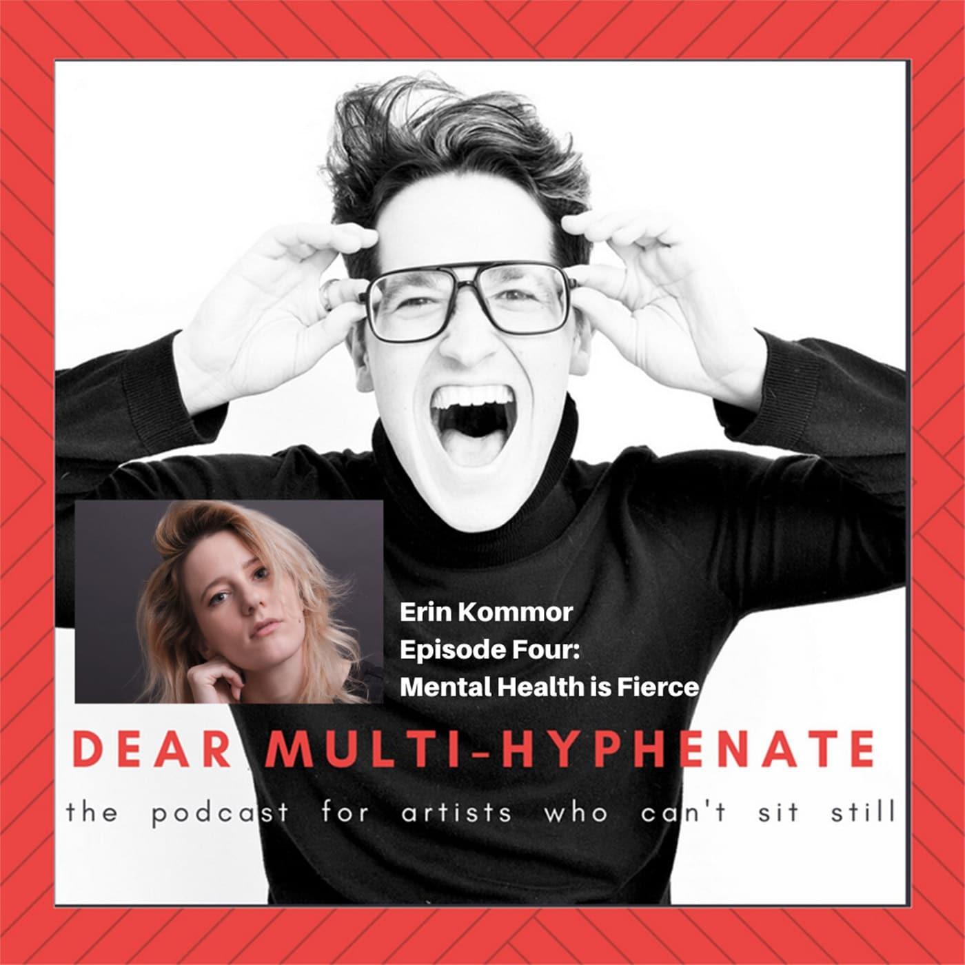 Dear Multi-hyphenate #4 - Erin Kommor: Mental Health is Fierce