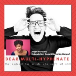 Dear Multi-hyphenate #6 - Angela Grovey: Does It Make Me Happy?