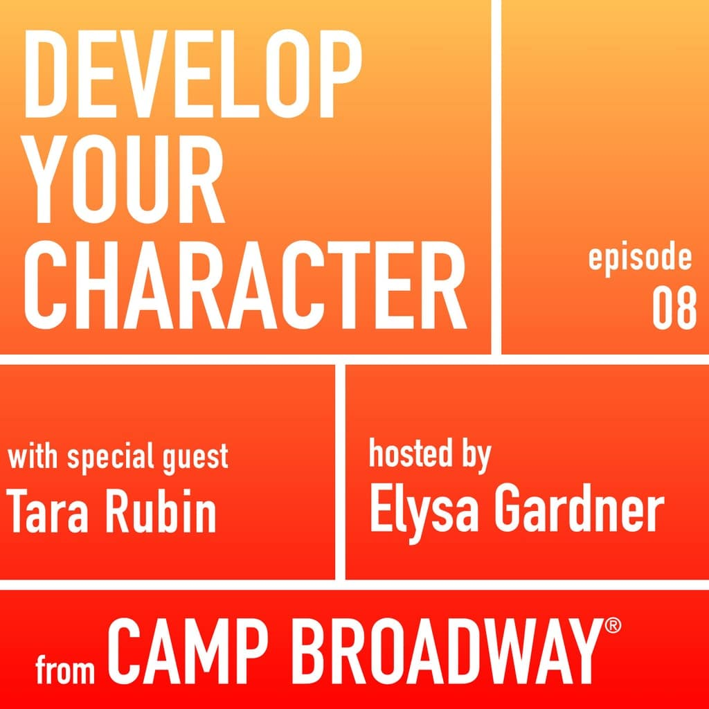 Develop Your Character - #8 - Tara Rubin, Casting Director