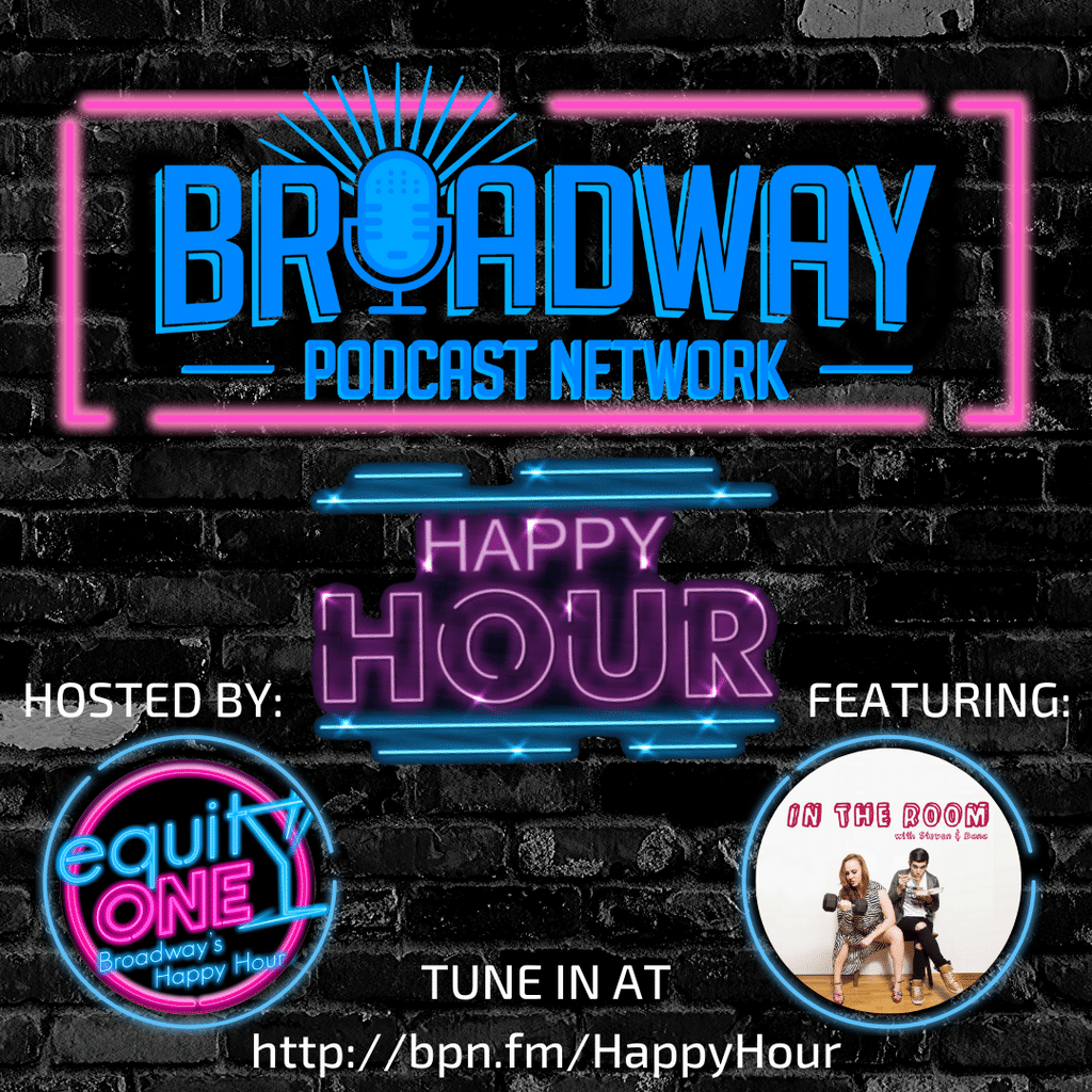 Equity One: Broadway's Happy Hour - BPN Happy Hour: IN THE ROOM with Steven & Dana
