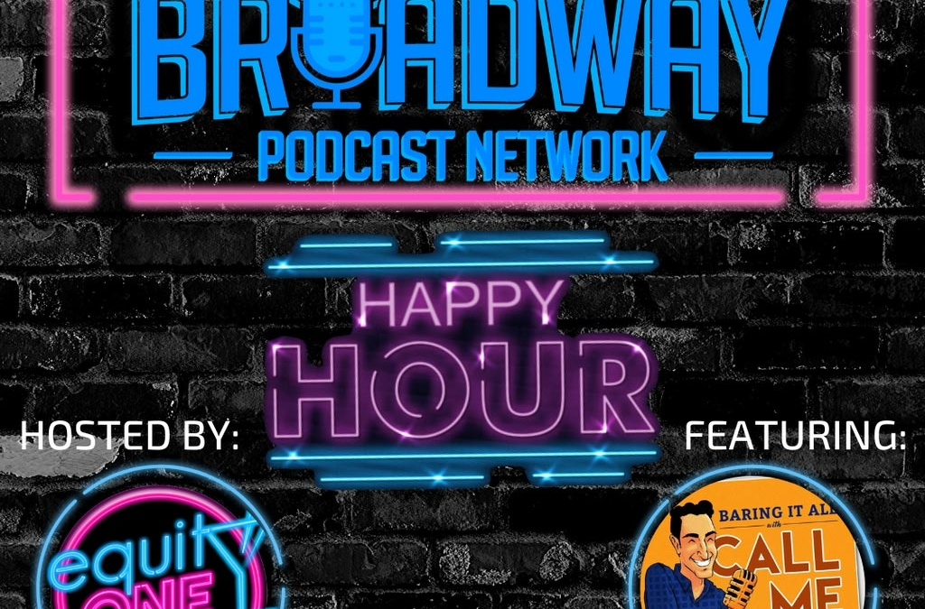 BONUS Episode: BPN Town Hall: Happy Hour hosted by Equity One featuring Call Me Adam and surprise guest Orfeh