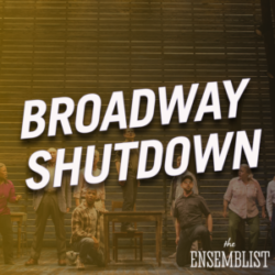 The Ensemblist #252 - Broadway Shutdown (feat. Pearl Sun)