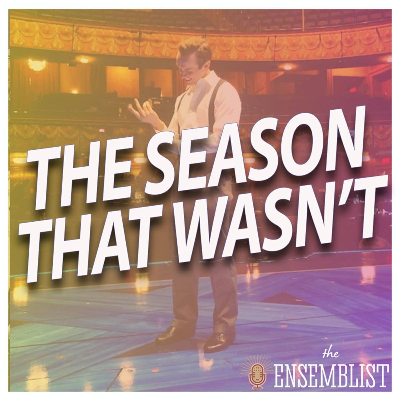 The Ensemblist #306 - The Season That Wasn't (Part 1, feat. Zach Adkins, Kyle Brown, Britney Coleman, Kaleigh Cronin, DeAnne Stewart, Ricky Ubeda)