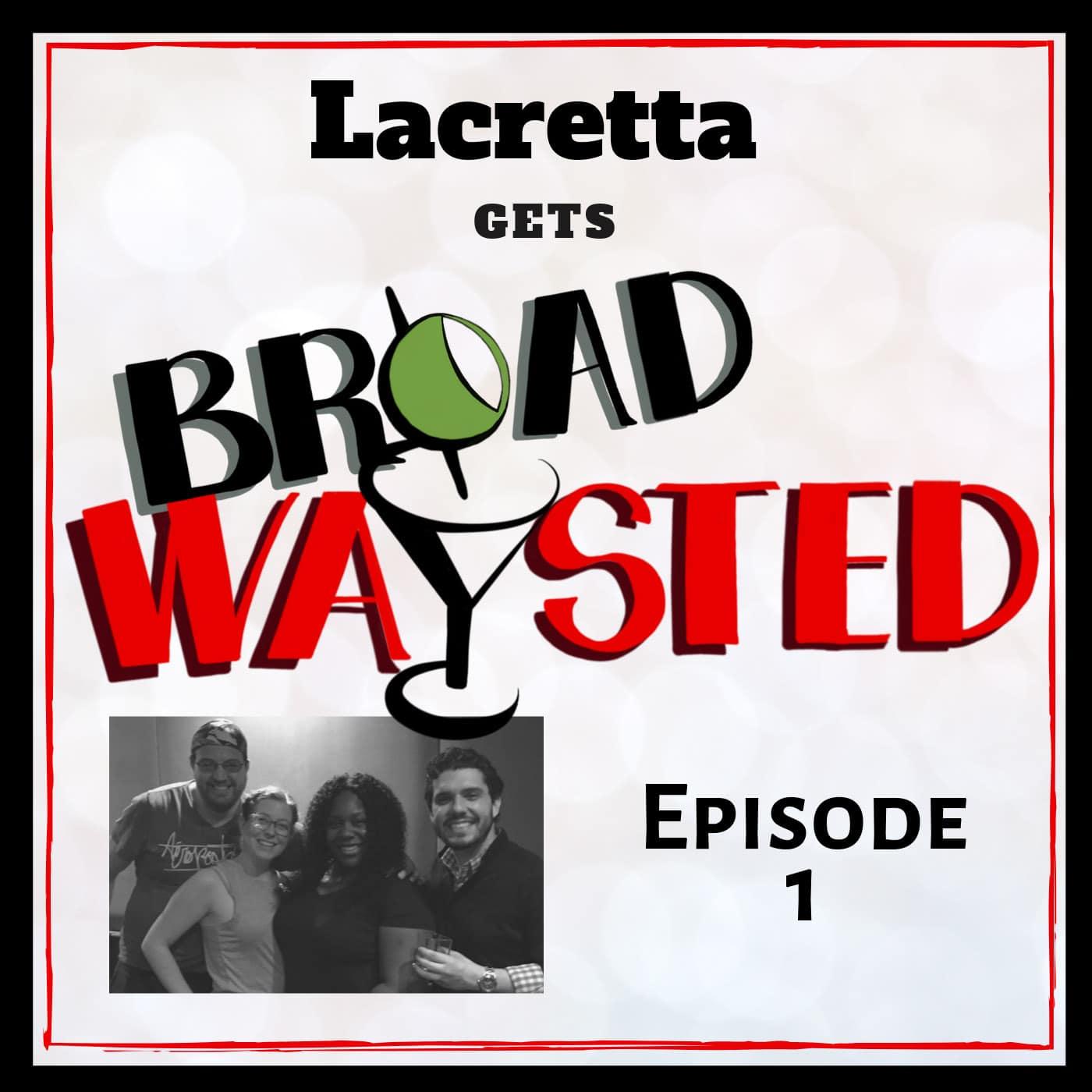 Broadwaysted Ep 1 Lacretta