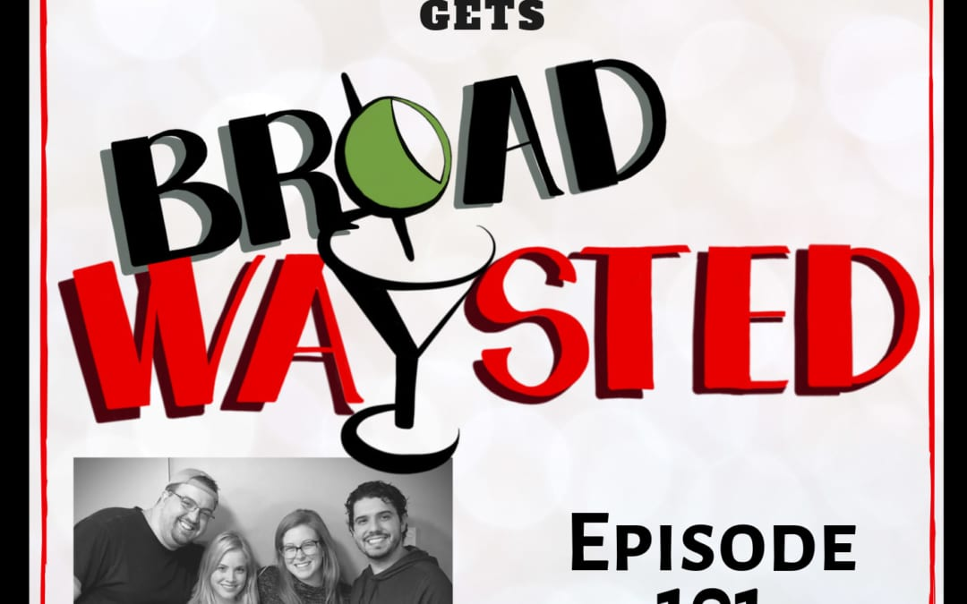 Episode 101: Tee Boyich gets Broadwaysted!